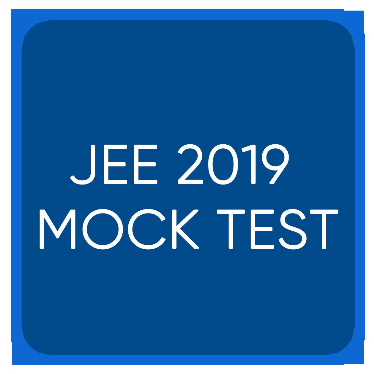 JEE 2019 MOCK TEST