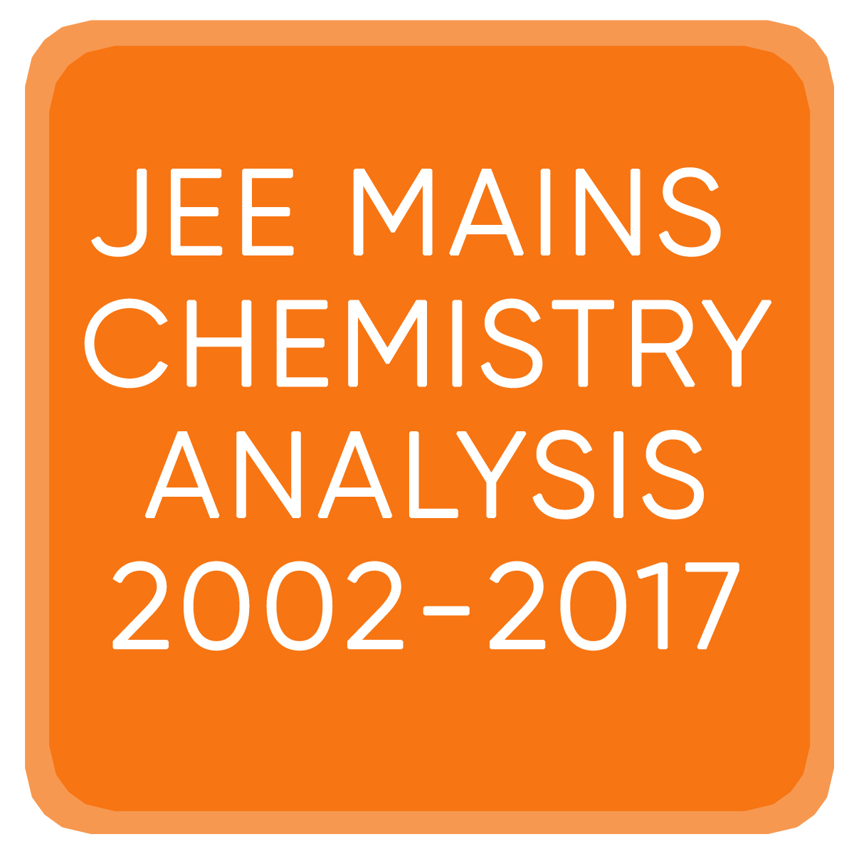 JEE MAINS CHEMISTRY ANALYSIS 2002-2017