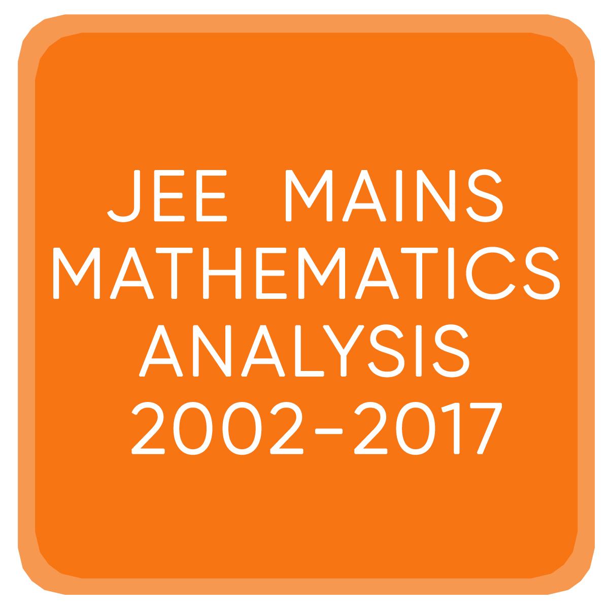 JEE MAINS MATHEMATICS ANALYSIS 2002-2017