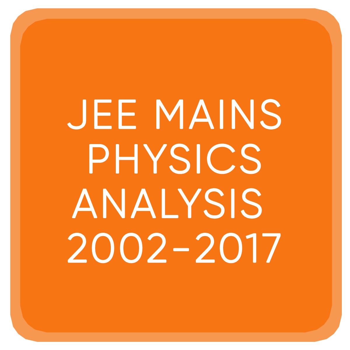 JEE MAINS PHYSICS ANALYSIS 2002-2017