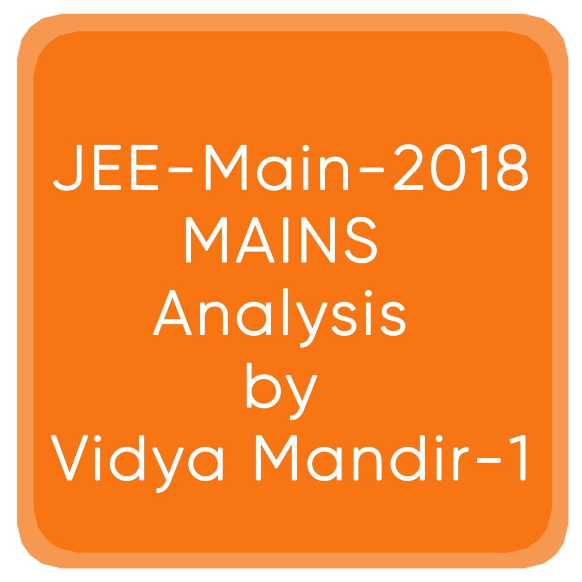 JEE-Main-2018-MAINS Analysis by Vidya Mandir-1