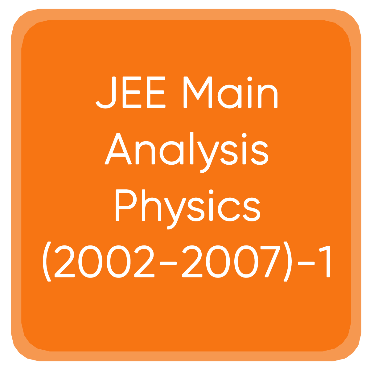 JEE Main Analysis Physics(2002-2007)-1