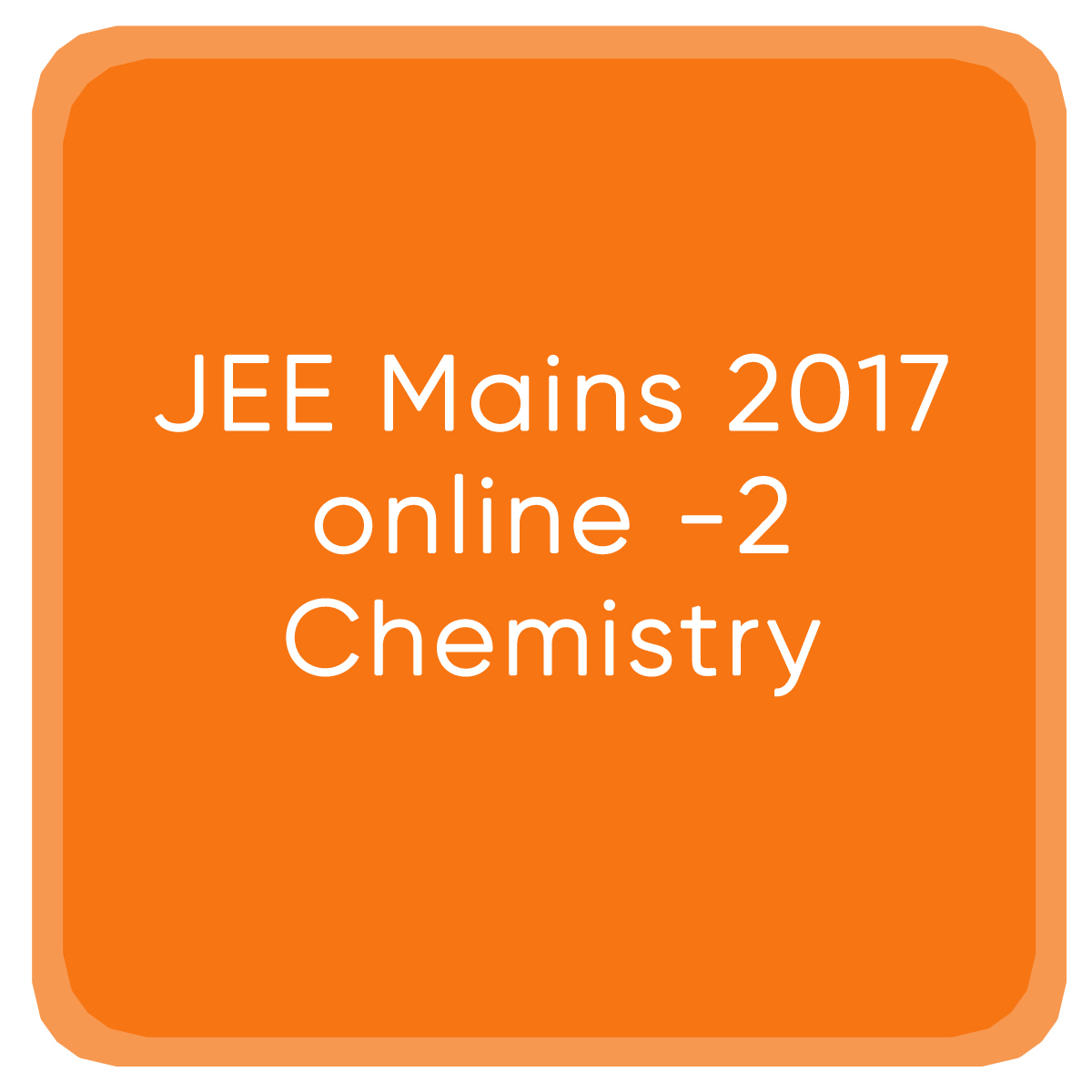 JEE Mains 2017 online -2 Chemistry