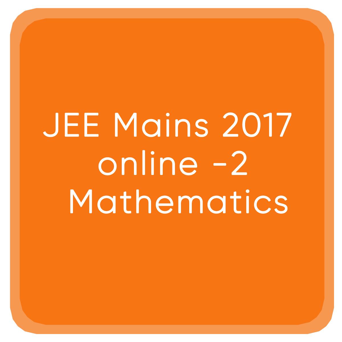 JEE Mains 2017 online -2 Mathematics
