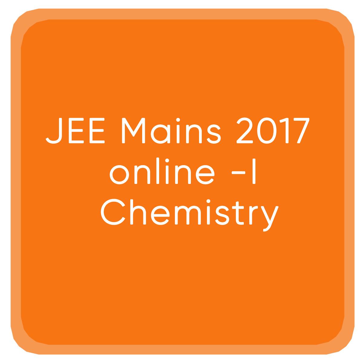 JEE Mains 2017 online -I Chemistry