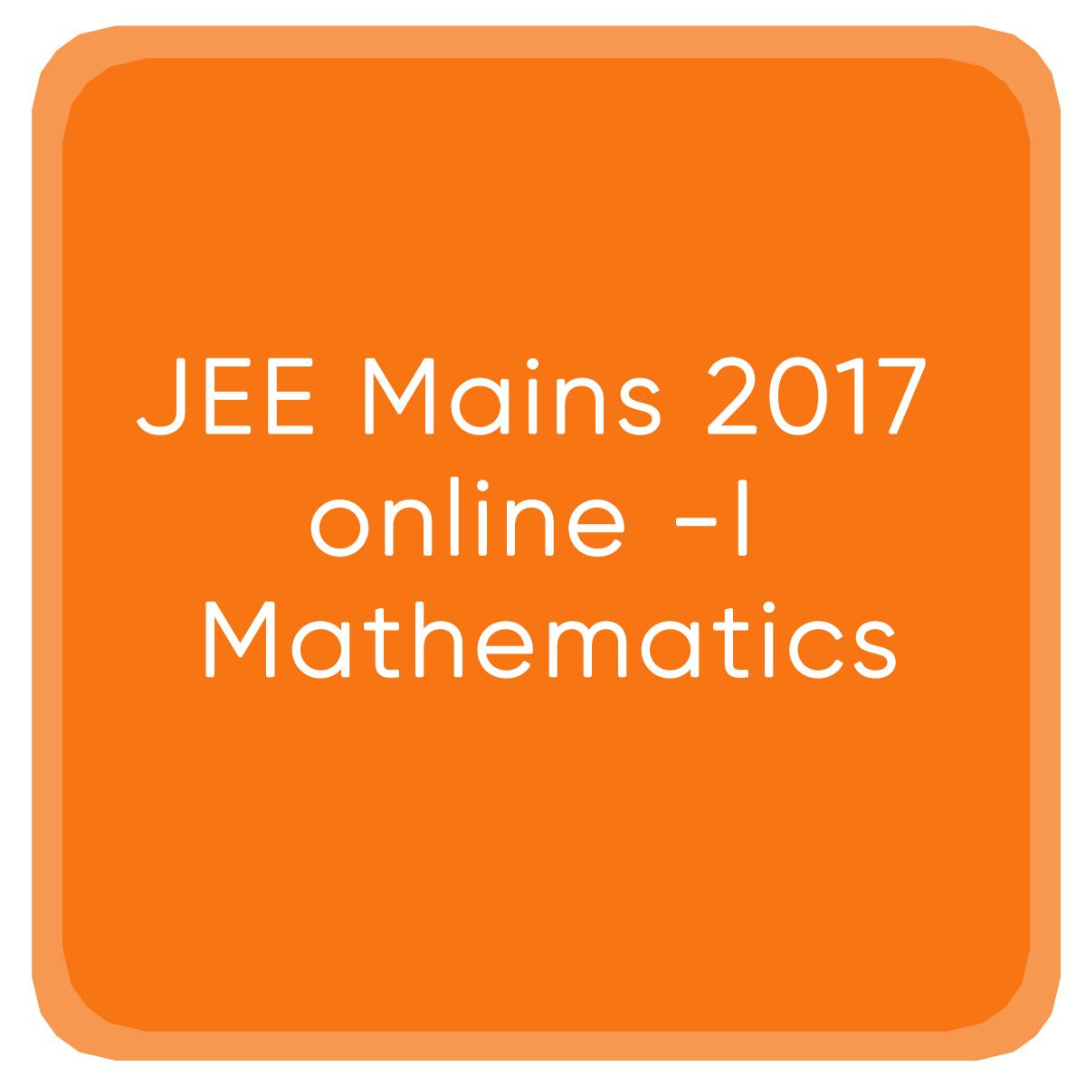 JEE Mains 2017 online -I Mathematics